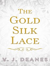 The Gold Silk Lace | V. J. Deanes |