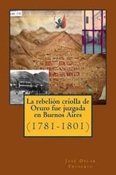 La Rebelion Criolla de Oruro Fue Juzgada En Buenos Aires