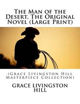 The Man of the Desert, the Original Novel | Grace Livingston Hill |