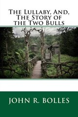 The Lullaby, And, the Story of the Two Bulls | John R. Bolles |