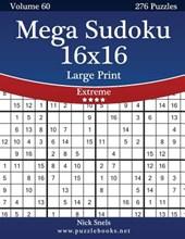 Mega Sudoku 16x16 Large Print - Extreme - Volume 60 - 276 Logic Puzzles