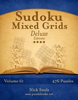Sudoku Mixed Grids Deluxe - Extreme - Volume 61 - 476 Logic Puzzles | Nick Snels |