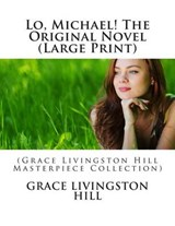 Lo, Michael! the Original Novel | Grace Livingston Hill |