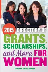 2015 Directory of Grants, Scholarships and More for Women