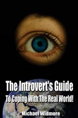 The Introvert's Guide to Coping With the Real World | Michael S. Widmore |