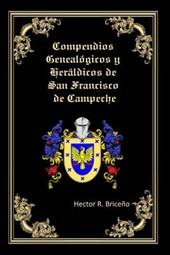 Compendios Genealogicos y Heraldicos de San Francisco de Campeche
