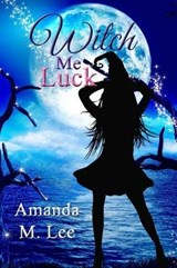 Witch Me Luck | Amanda M. Lee |