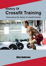 History of Crossfit Training | Alice Anderson |