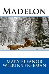 Madelon | Mary Eleanor Wilkins Freeman |