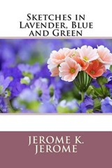 Sketches in Lavender, Blue and Green | Jerome K. Jerome |