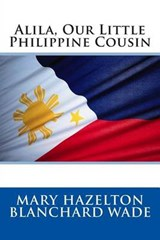Alila, Our Little Philippine Cousin | Mary Hazelton Blanchard Wade |