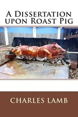 A Dissertation Upon Roast Pig | Charles Lamb |