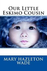 Our Little Eskimo Cousin | Mary Hazleton Wade |