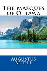 The Masques of Ottawa | Augustus Bridle |
