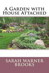 A Garden with House Attached | Sarah Warner Brooks |