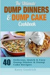 The Ultimate Dump Dinners & Dump Cake Cookbook