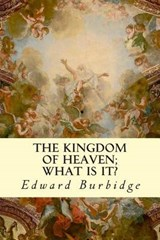 Kingdom of Heaven; What Is It? | Edward Burbidge |