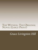 The Witness, the Original Novel | Grace Livingston Hill |