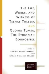The Life, Works, and Witness of Tsehay Tolessa and Gudina Tumsa, the Ethiopian Bonhoeffer | Samuel Y. Deressa |