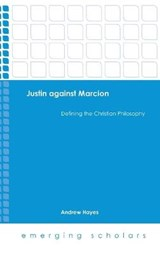 Justin Against Marcion | Andrew Hayes |