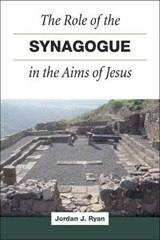 The Role of the Synagogue in the Aims of Jesus | Jordan J. Ryan |