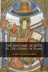 The Rhetoric of Jesus in the Gospel of Mark | Michael Young David M. ; Strickland |