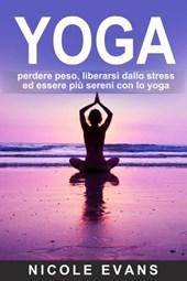 YOGA: perdere peso, liberarsi dallo stress ed essere più sereni con lo yoga