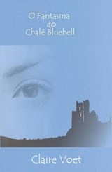 O Fantasma do Chalé Bluebell | Claire Voet |