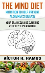 The Mind Diet, Nutrition to Help Prevent Alzheimer's Disease | Victor R. Ramos |