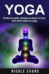 Yoga - Perdez du poids, réduisez le stress et vivez plus serein grâce au yoga