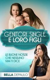 Genitori Single e Loro Figli: Le Buone Notizie Che Nessuno Mai Ti Dice