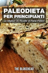 PaleoDieta Per Principianti    Le Migliori 30 Ricette di Pane Paleo!