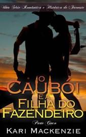 O Caubói e a Filha do Fazendeiro (Parte Cinco) Uma Série Romântica e Histórica de Faroeste