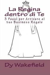 La Regina dentro di Te: 3 Passi per Arrivare al tuo Business Regale