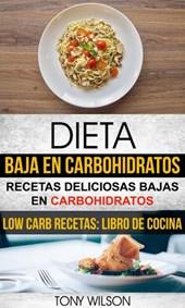Dieta Baja en Carbohidratos: Recetas Deliciosas Bajas en Carbohidratos (Low Carb Recetas: Libro De Cocina)