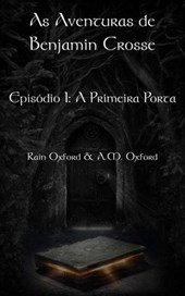 As Aventuras de Benjamin Crosse   Episódio I: A Primeira Porta | Rain Oxford |