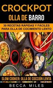 Crockpot: Olla De Barro: 30 recetas rápidas y fáciles para olla de cocimiento lento (Slow Cooker: Olla De Cocción Lenta)