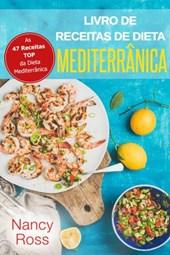 Livro de Receitas de Dieta Mediterrânica: As 47 Receitas TOP da Dieta Mediterrânica