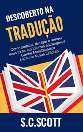Descoberto Na Tradução: Como Traduzir, Divulgar e Vender Seus Livros em Idiomas Estrangeiros