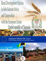 Rural Development Policies in Sub-Saharan Africa  and Cooperation with the European Union : United Republic of Tanzania | Joannes Maria De Luca |