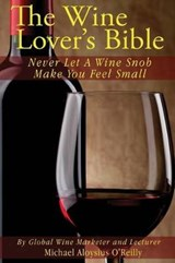 The Wine Lover's Bible | Michael Aloysius O'reilly |