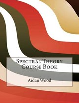 Spectral Theory Course Book | Aidan N Wood; London School of Management Studies |