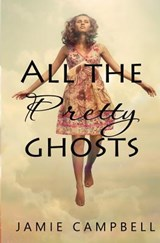 All the Pretty Ghosts | Jamie Campbell |