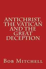 Antichrist, the Vatican and the Great Deception | Bob Mitchell |