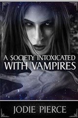 A Society Intoxicated with Vampires | Jodie Pierce |