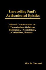 Unravelling Paul's Authenticated Epistles - Collected Commentaries | Aldo Di Giovanni |