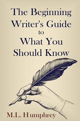 The Beginning Writer's Guide to What You Should Know | M L Humphrey |