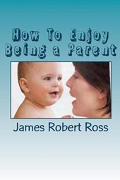 How to Enjoy Being a Parent