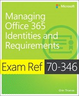 Exam Ref 70-346 Managing Office 365 Identities and Requireme | Orin Thomas |