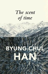 The Scent of Time | Byung-Chul Han |